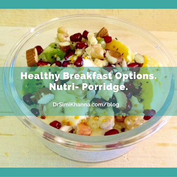 Healthy Breakfast Options - Nutri- Porridge