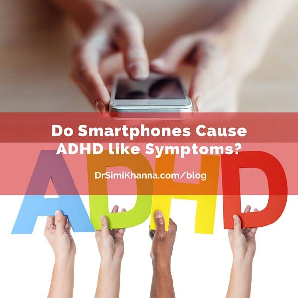 Do Smartphones Cause ADHD like Symptoms?