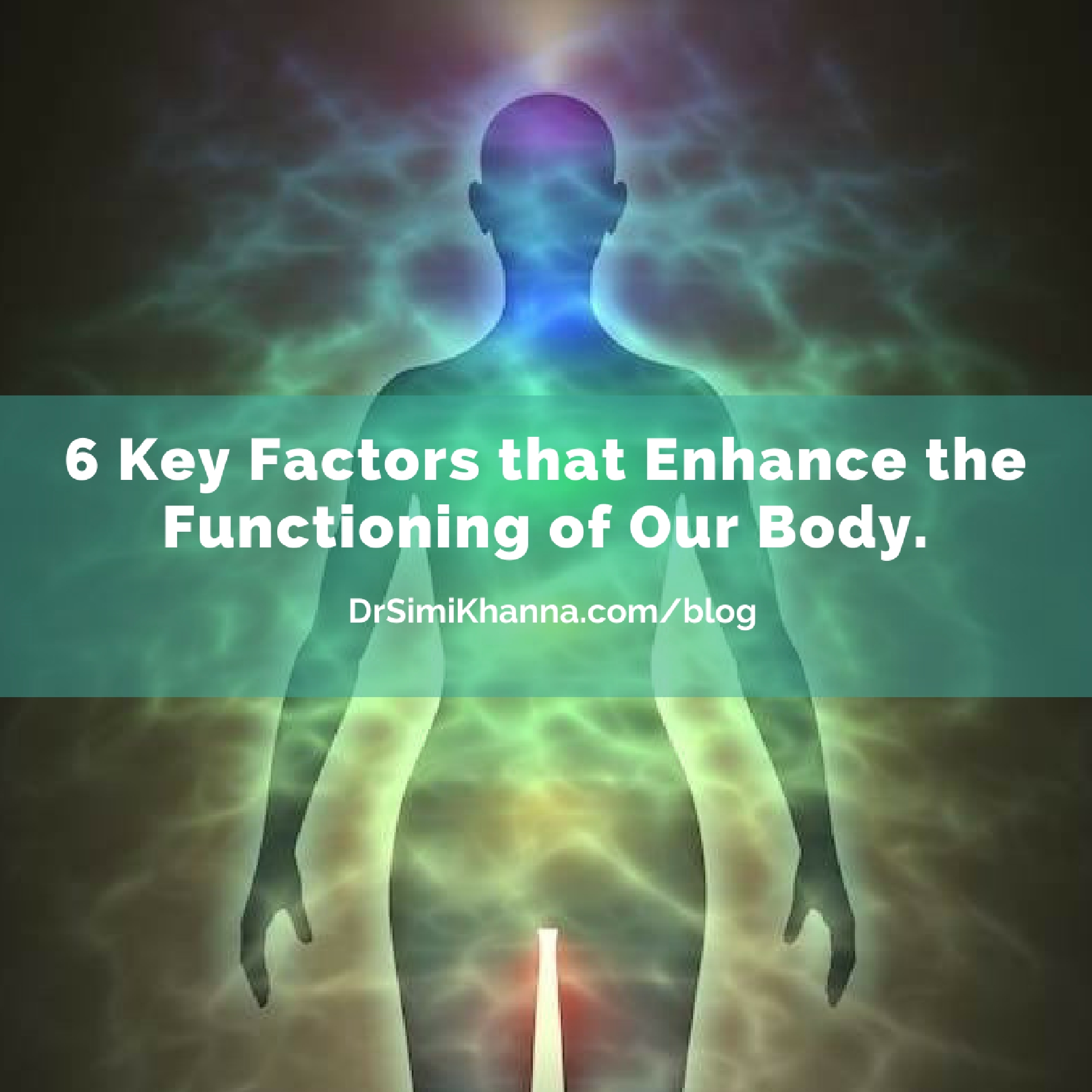 6 Key Factors that Enhance the Functioning of Our Body.