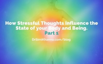 How Stressful Thoughts Influence the State of Your Body and Being – Part 1
